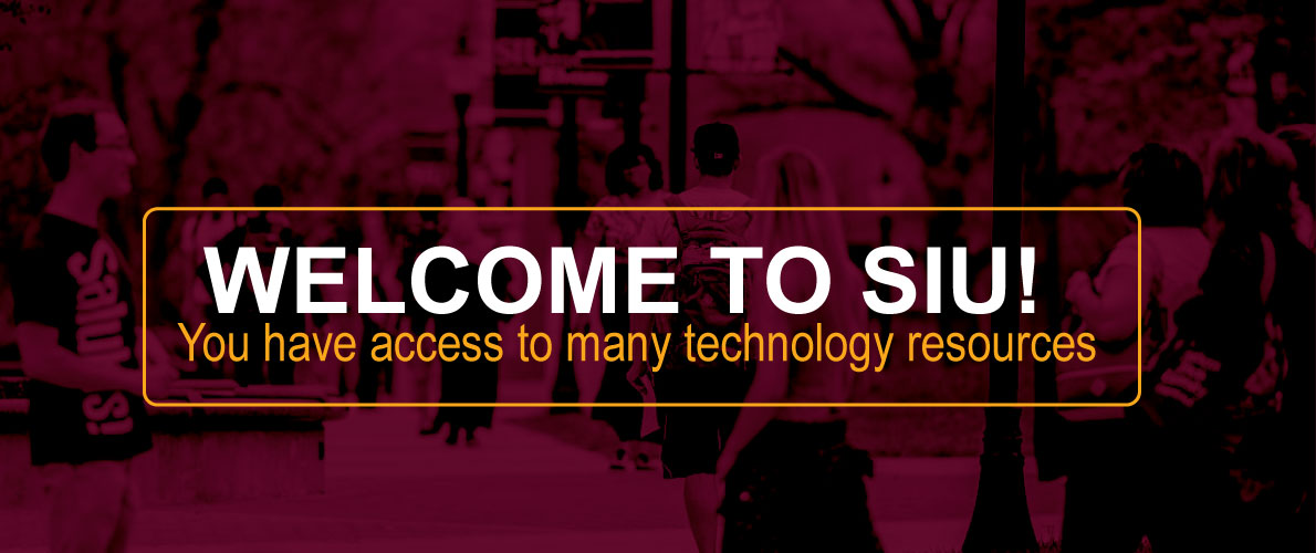 Welcome to SIU! You have access to many technology resources